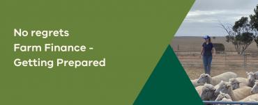 No regrets, Farm Finance - Getting Prepared